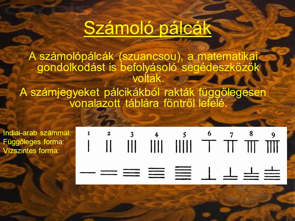 Számoló pálcák A számolópálcák (szuancsou), a matematikai gondolkodást is befolyásoló segédeszközök voltak.
