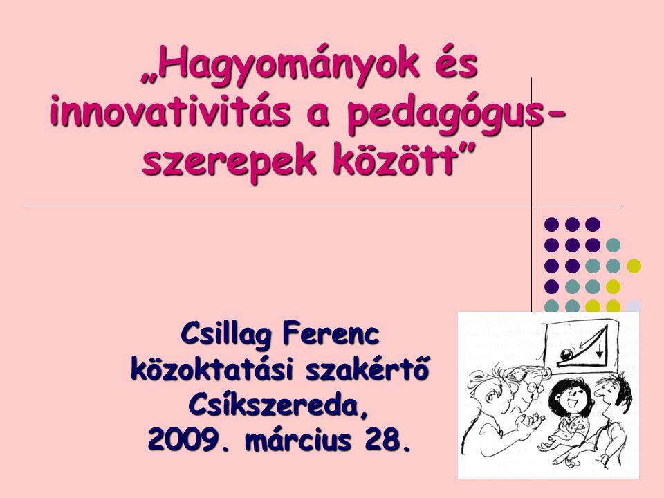"""""""Hagyományok és innovativitás a pedagógus-szerepek között"""