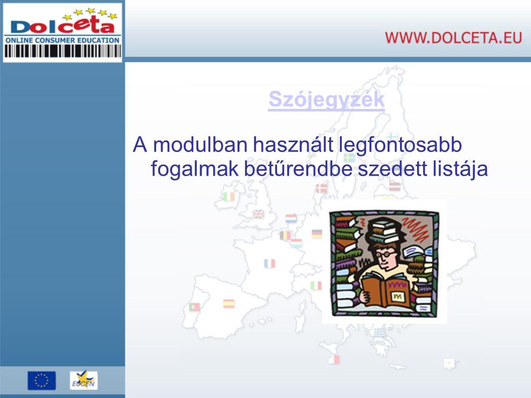 Szójegyzék A modulban használt legfontosabb fogalmak betűrendbe szedett listája