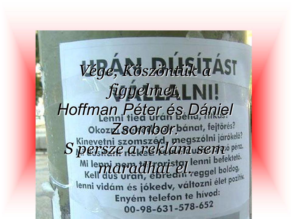 Vége, Köszöntük a figyelmet, Hoffman Péter és Dániel Zsombor
