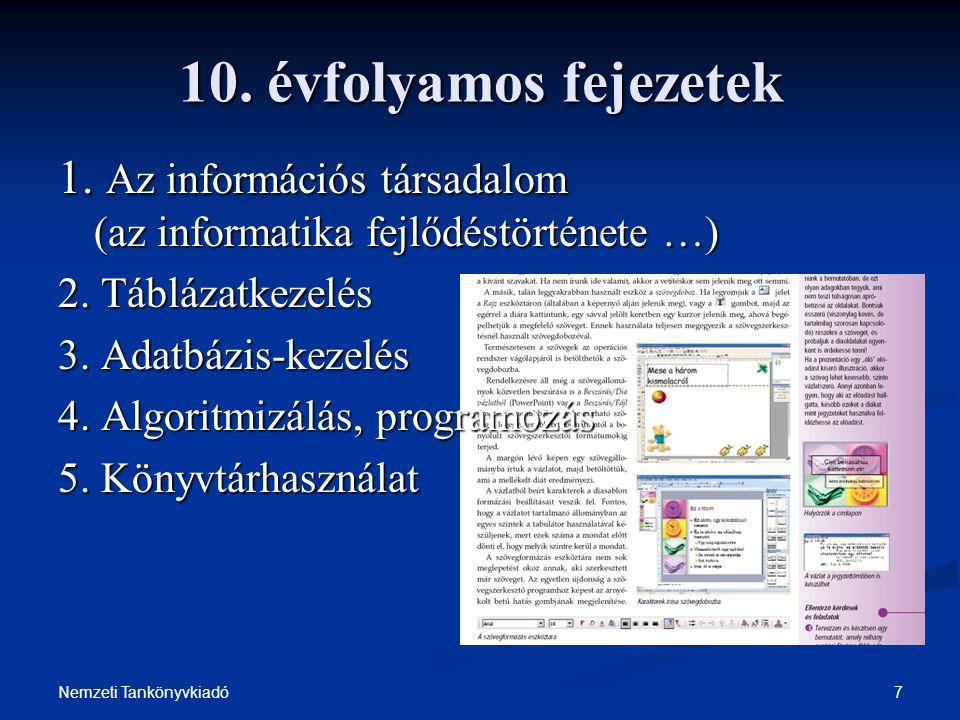 10. évfolyamos fejezetek 1. Az információs társadalom (az informatika fejlődéstörténete …) 2. Táblázatkezelés.