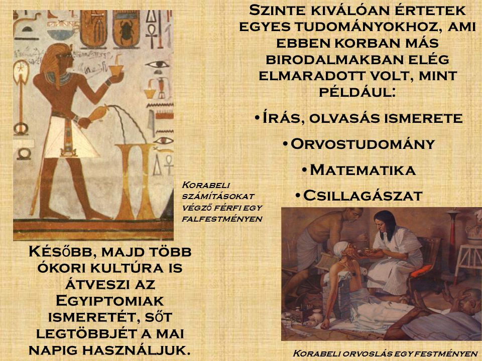 Szinte kiválóan értetek egyes tudományokhoz, ami ebben korban más birodalmakban elég elmaradott volt, mint például: