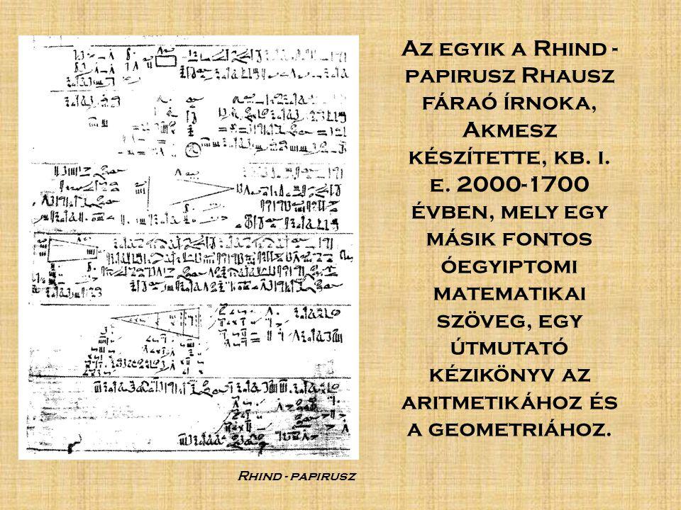 Az egyik a Rhind - papirusz Rhausz fáraó írnoka, Akmesz készítette, kb