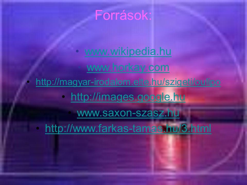 Források: www.wikipedia.hu www.horkay.com http://images.google.hu