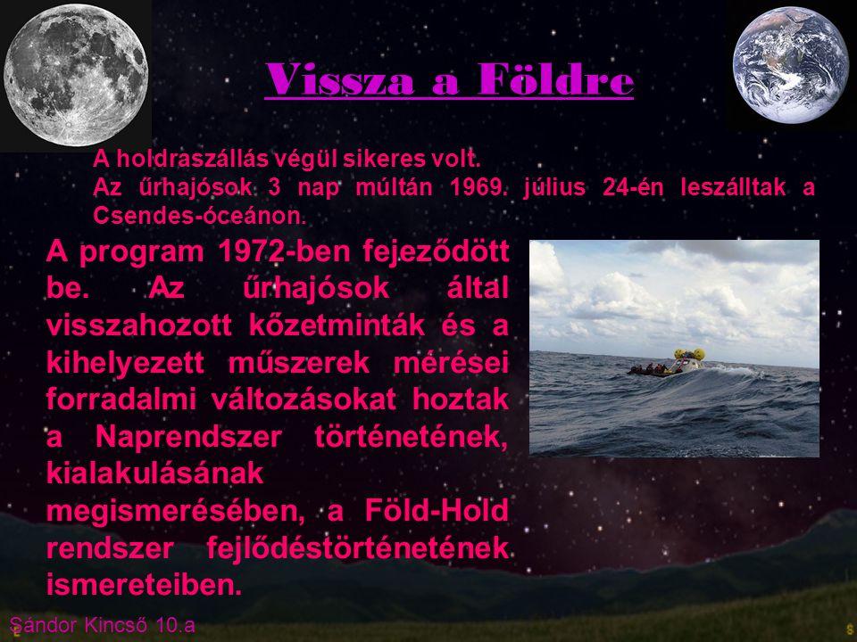 Vissza a Földre A holdraszállás végül sikeres volt. Az űrhajósok 3 nap múltán 1969. július 24-én leszálltak a Csendes-óceánon.