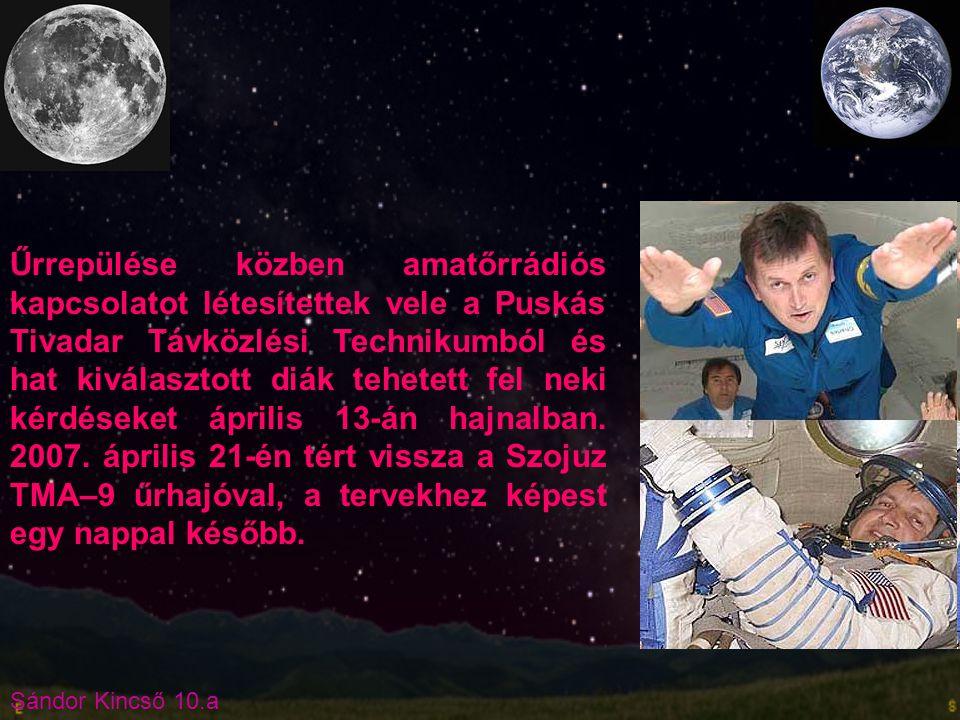 Űrrepülése közben amatőrrádiós kapcsolatot létesítettek vele a Puskás Tivadar Távközlési Technikumból és hat kiválasztott diák tehetett fel neki kérdéseket április 13-án hajnalban.