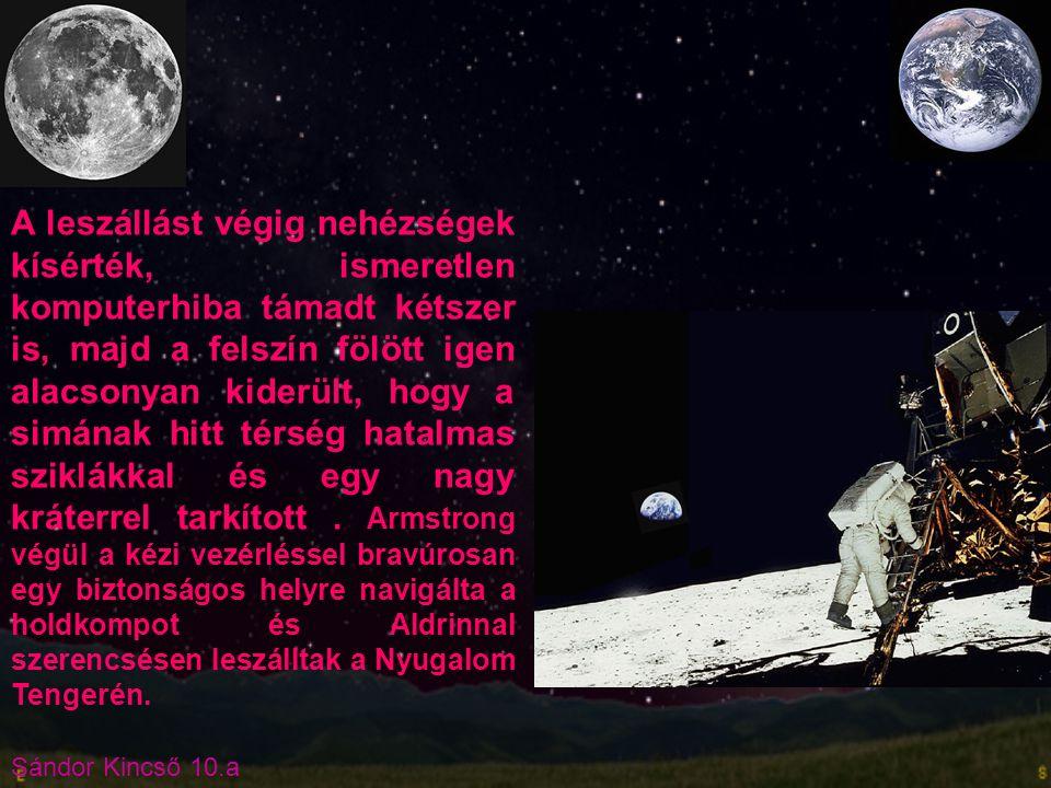 A leszállást végig nehézségek kísérték, ismeretlen komputerhiba támadt kétszer is, majd a felszín fölött igen alacsonyan kiderült, hogy a simának hitt térség hatalmas sziklákkal és egy nagy kráterrel tarkított .