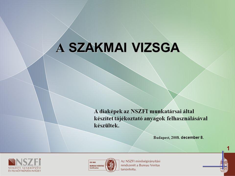 A SZAKMAI VIZSGA A diaképek az NSZFI munkatársai által készítet tájékoztató anyagok felhasználásával készültek.