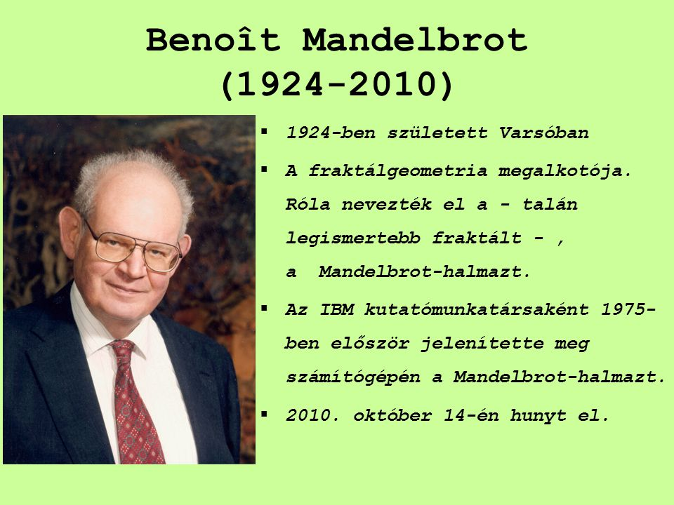 Benoît Mandelbrot (1924-2010) 1924-ben született Varsóban