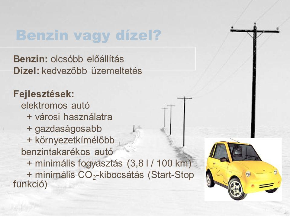 Benzin vagy dízel Benzin: olcsóbb előállítás