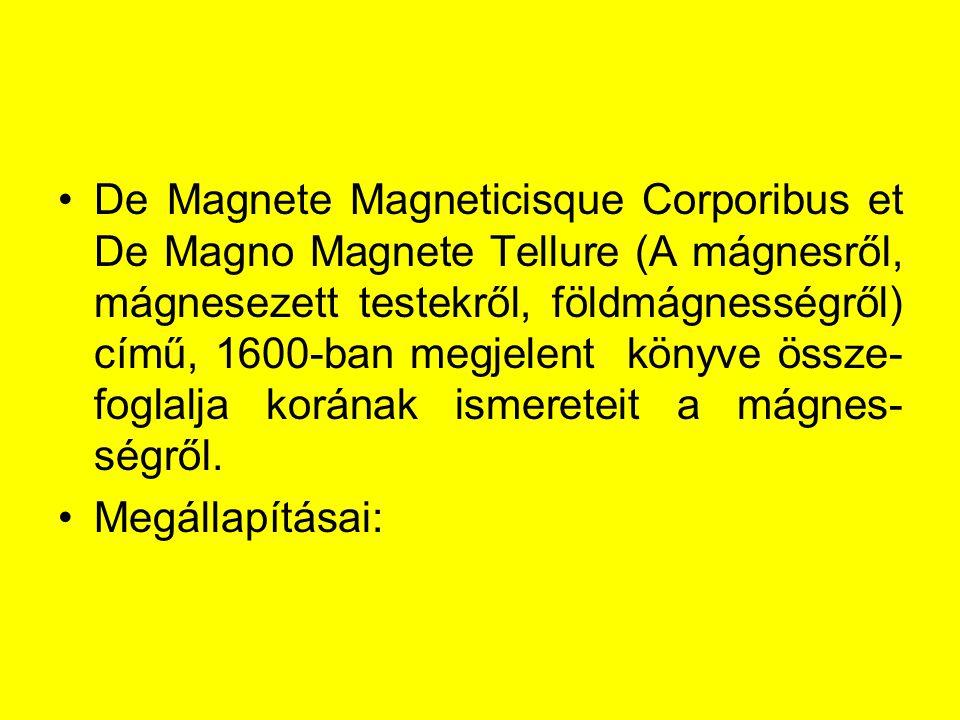De Magnete Magneticisque Corporibus et De Magno Magnete Tellure (A mágnesről, mágnesezett testekről, földmágnességről) című, 1600-ban megjelent könyve össze-foglalja korának ismereteit a mágnes-ségről.