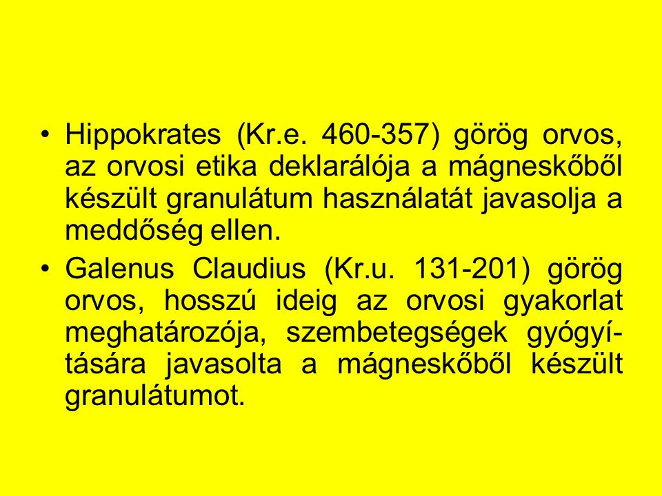 Hippokrates (Kr.e. 460-357) görög orvos, az orvosi etika deklarálója a mágneskőből készült granulátum használatát javasolja a meddőség ellen.