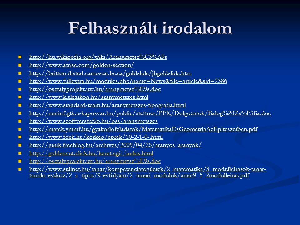 Felhasznált irodalom http://hu.wikipedia.org/wiki/Aranymetsz%C3%A9s