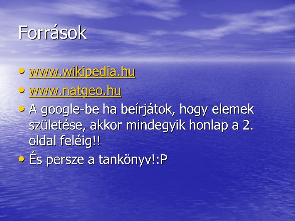 Források www.wikipedia.hu www.natgeo.hu