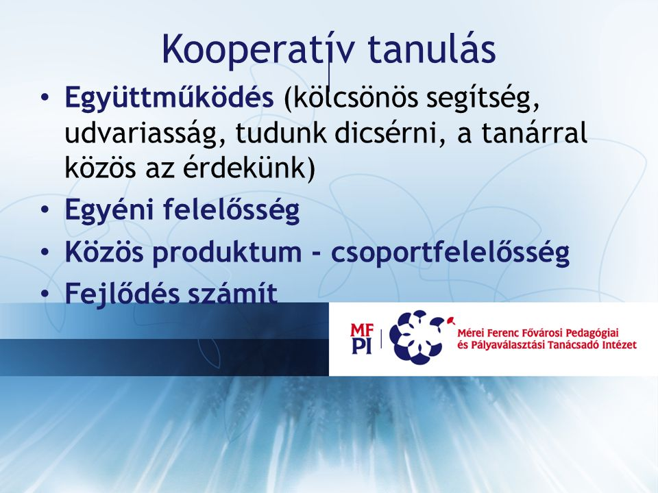 Kooperatív tanulás Együttműködés (kölcsönös segítség, udvariasság, tudunk dicsérni, a tanárral közös az érdekünk)