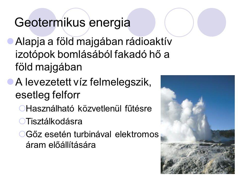 Geotermikus energia Alapja a föld majgában rádioaktív izotópok bomlásából fakadó hő a föld majgában.