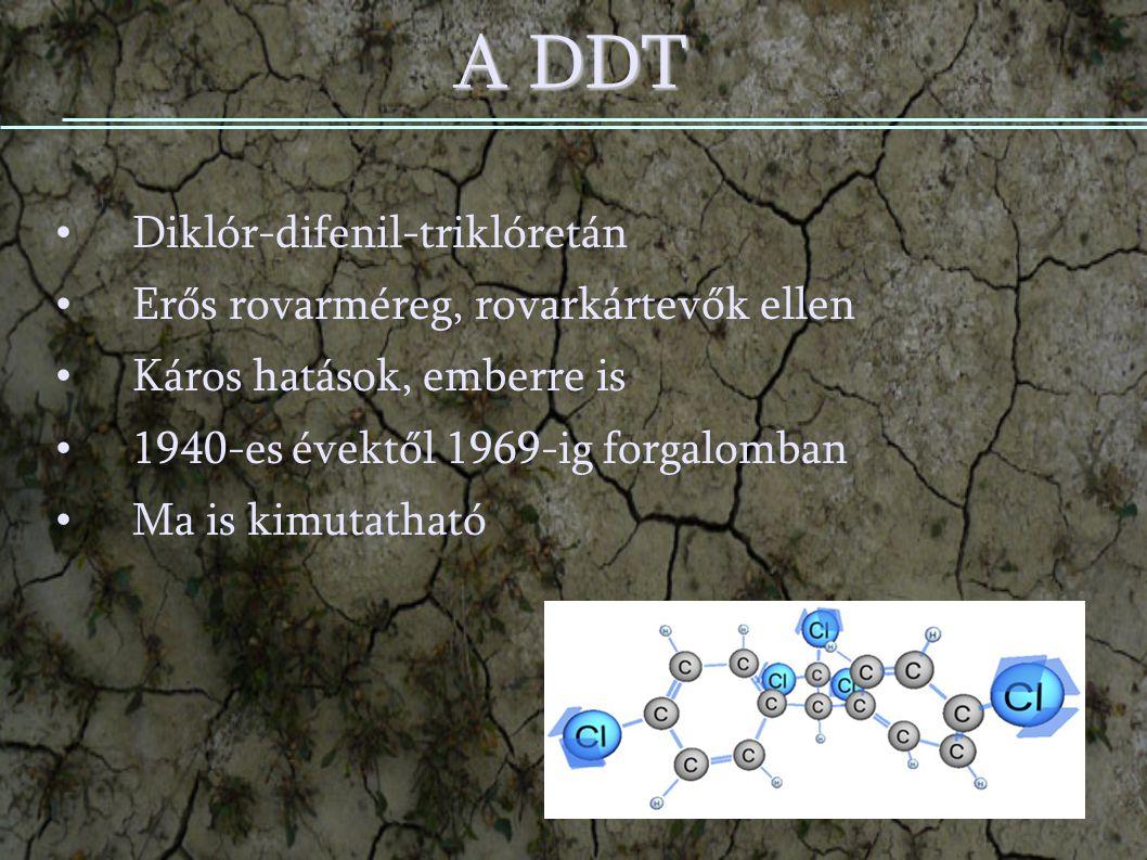 A DDT Diklór-difenil-triklóretán Erős rovarméreg, rovarkártevők ellen