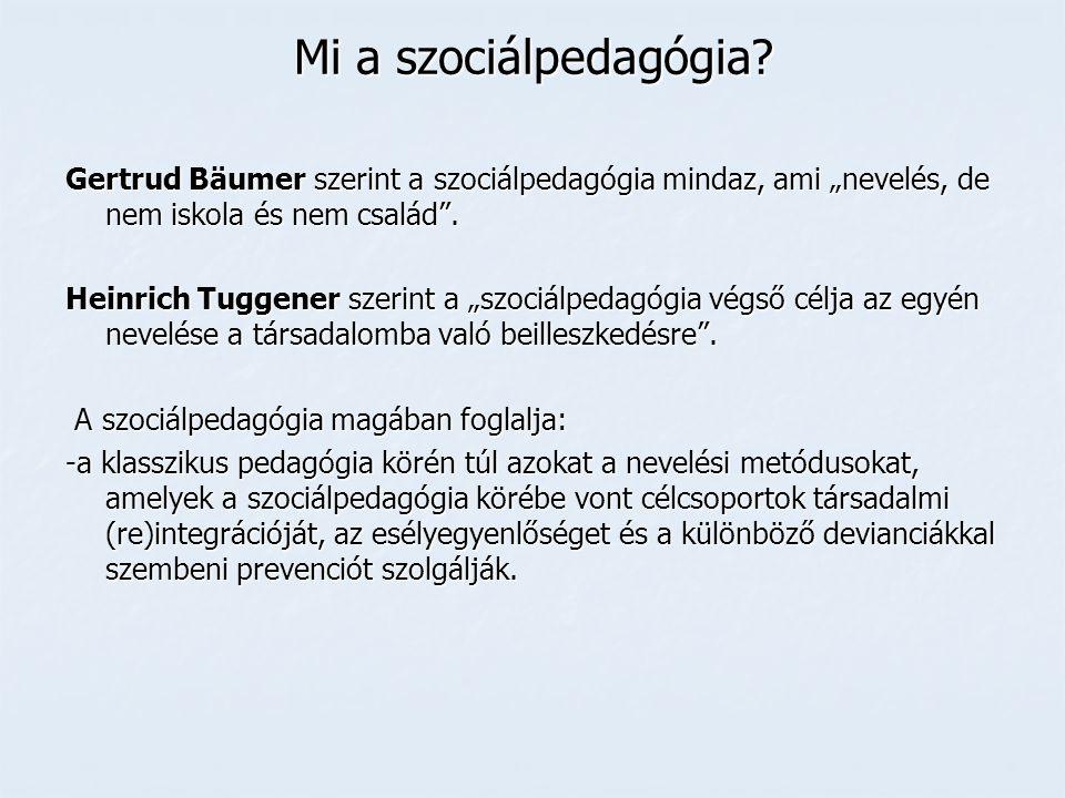 """Mi a szociálpedagógia Gertrud Bäumer szerint a szociálpedagógia mindaz, ami """"nevelés, de nem iskola és nem család ."""