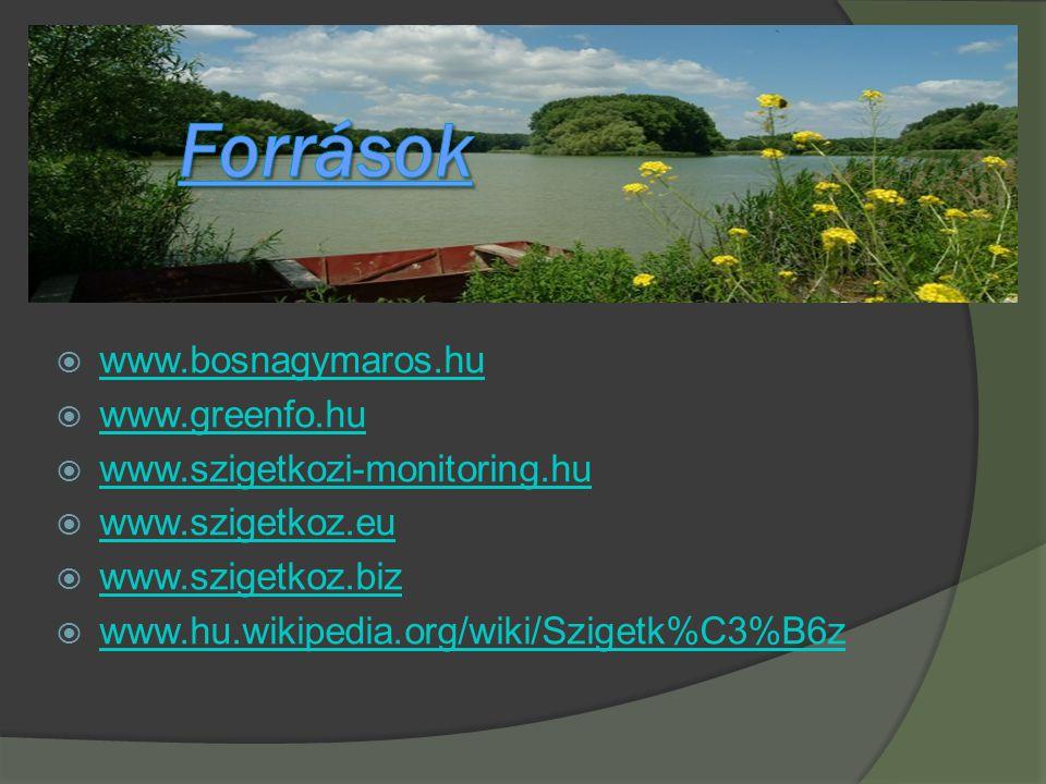 Források www.bosnagymaros.hu www.greenfo.hu