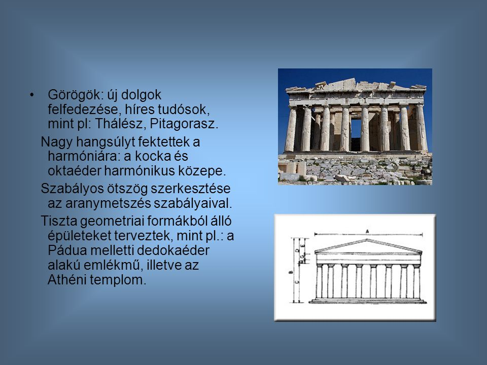 Görögök: új dolgok felfedezése, híres tudósok, mint pl: Thálész, Pitagorasz.