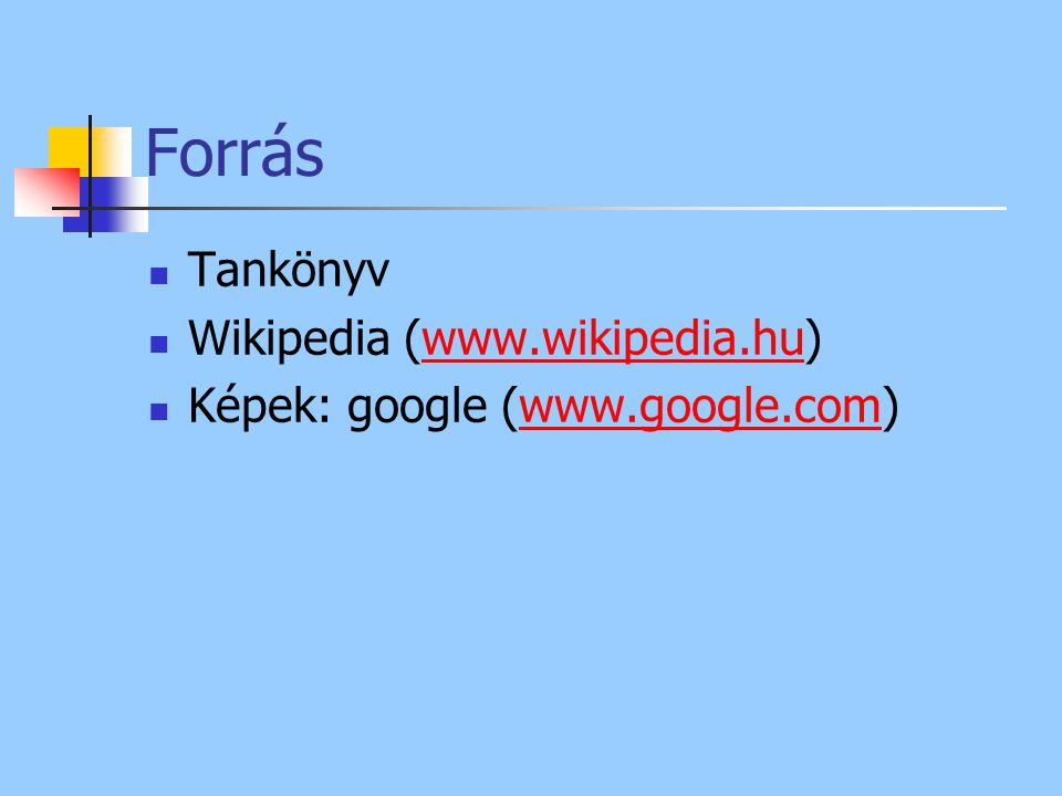Forrás Tankönyv Wikipedia (www.wikipedia.hu)
