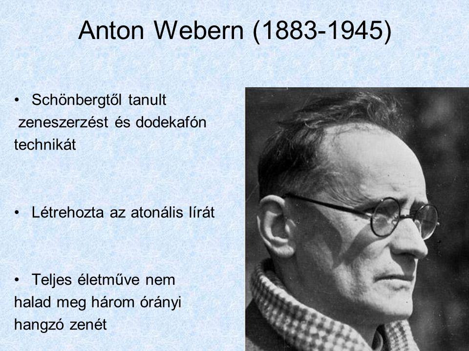 Anton Webern (1883-1945) Schönbergtől tanult zeneszerzést és dodekafón