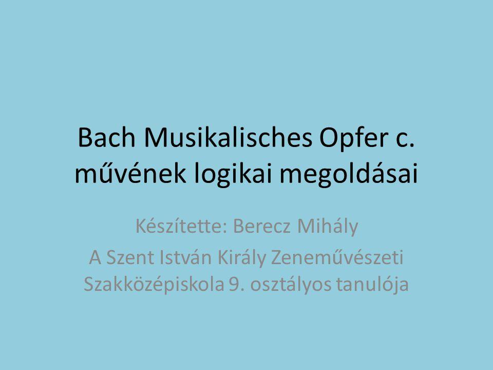 Bach Musikalisches Opfer c. művének logikai megoldásai