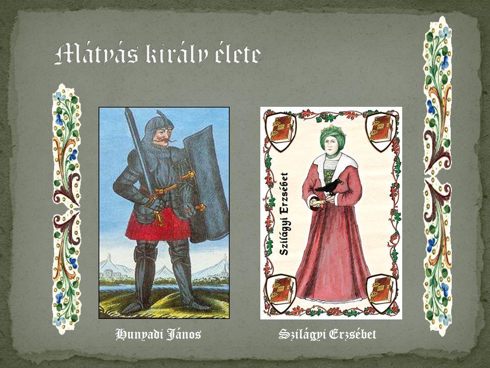 Mátyás király élete Hunyadi János Szilágyi Erzsébet