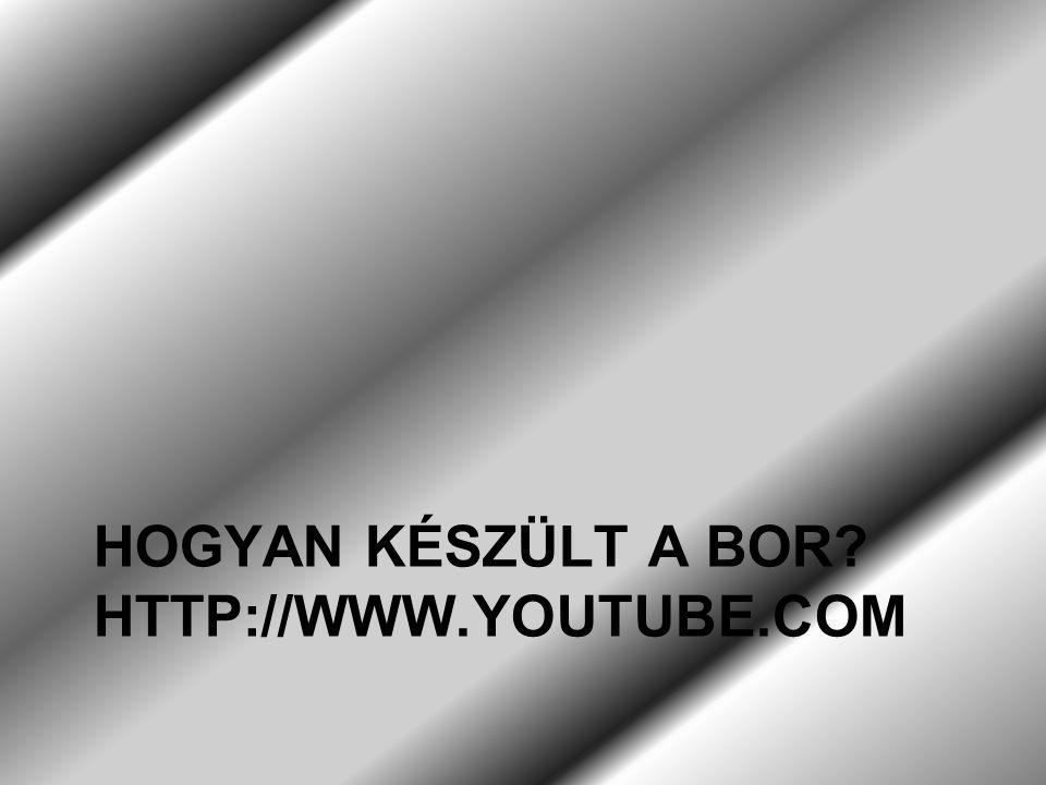 Hogyan készült a Bor http://www.youtube.com