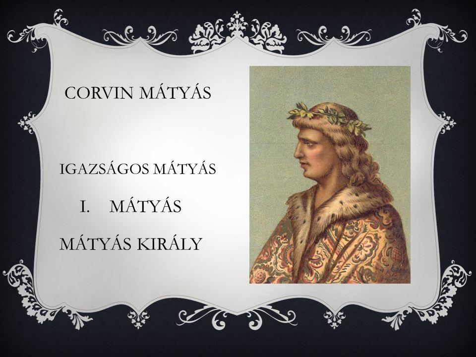 CORVIN MÁTYÁS IGAZSÁGOS MÁTYÁS MÁTYÁS MÁTYÁS KIRÁLY