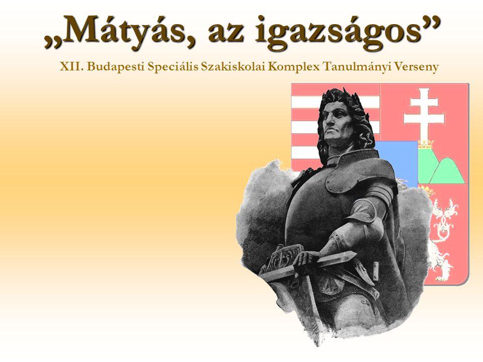 """""""Mátyás, az igazságos XII. Budapesti Speciális Szakiskolai Komplex Tanulmányi Verseny"""