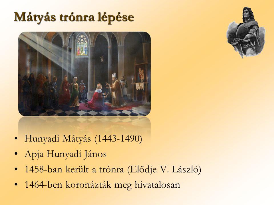Mátyás trónra lépése Hunyadi Mátyás (1443-1490) Apja Hunyadi János