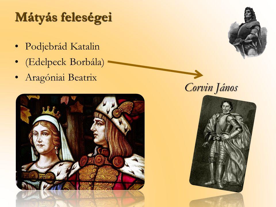 Mátyás feleségei Corvin János Podjebrád Katalin (Edelpeck Borbála)