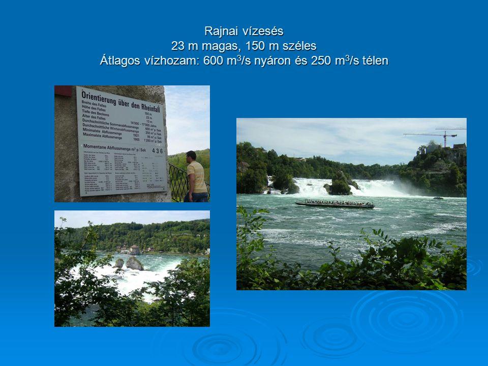 Rajnai vízesés 23 m magas, 150 m széles Átlagos vízhozam: 600 m3/s nyáron és 250 m3/s télen