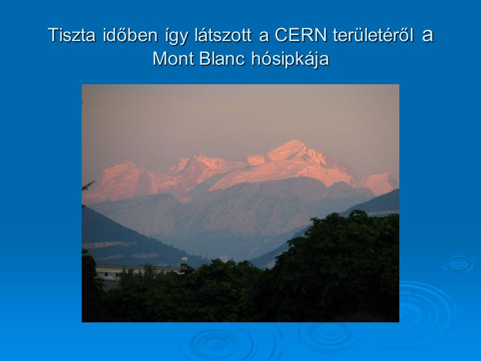 Tiszta időben így látszott a CERN területéről a Mont Blanc hósipkája