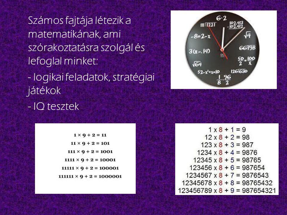 Számos fajtája létezik a matematikának, ami szórakoztatásra szolgál és lefoglal minket: