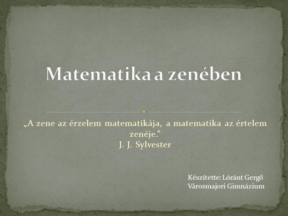 """Matematika a zenében """"A zene az érzelem matematikája, a matematika az értelem zenéje. J. J. Sylvester."""