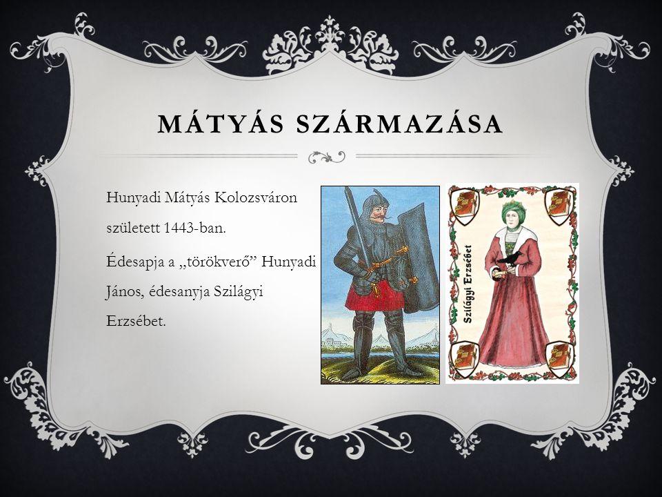 Mátyás származása Hunyadi Mátyás Kolozsváron született 1443-ban.