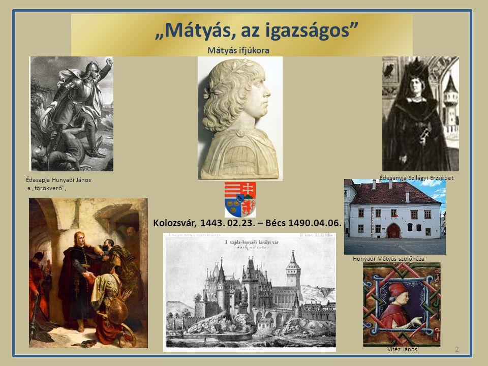 """""""Mátyás, az igazságos Mátyás ifjúkora. Édesapja Hunyadi János. a """"törökverő , Édesanyja Szilágyi Erzsébet."""