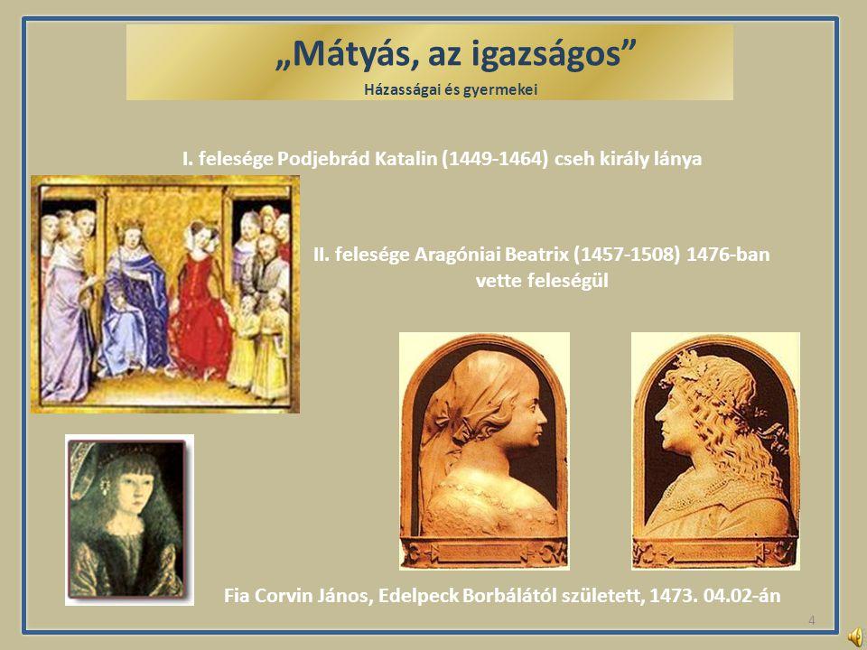 """""""Mátyás, az igazságos Házasságai és gyermekei. . . I. felesége Podjebrád Katalin (1449-1464) cseh király lánya."""
