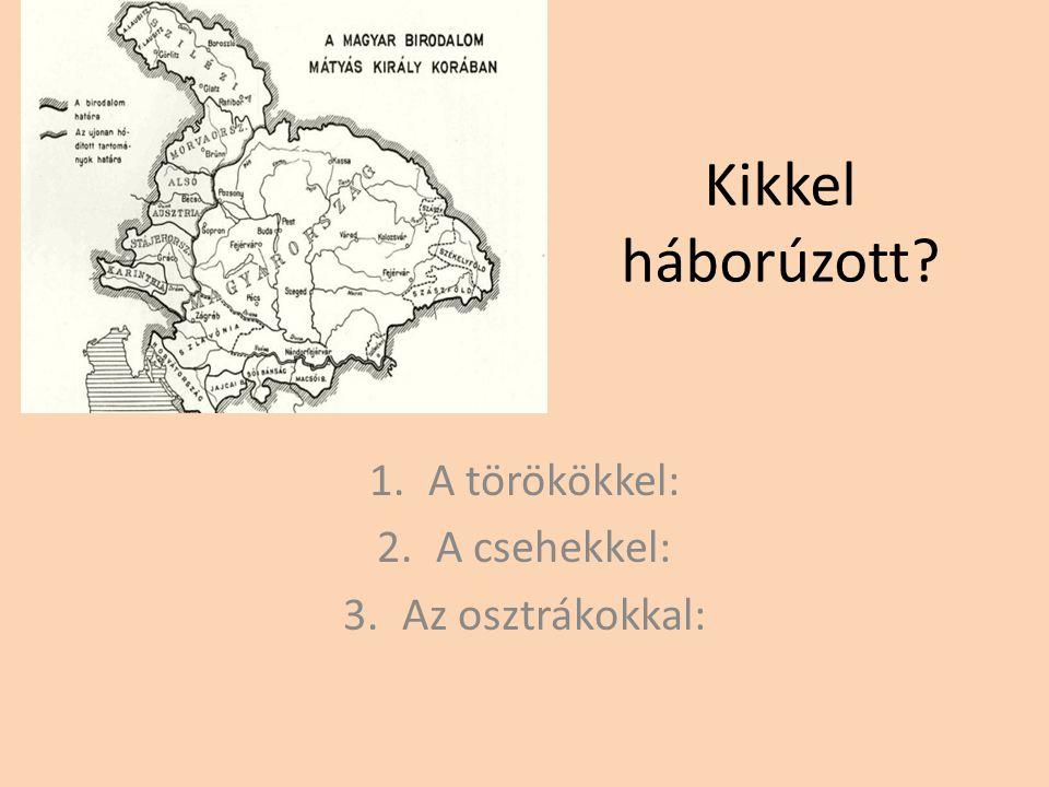 A törökökkel: A csehekkel: Az osztrákokkal: