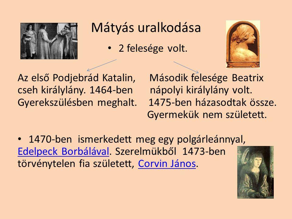 Mátyás uralkodása 2 felesége volt.