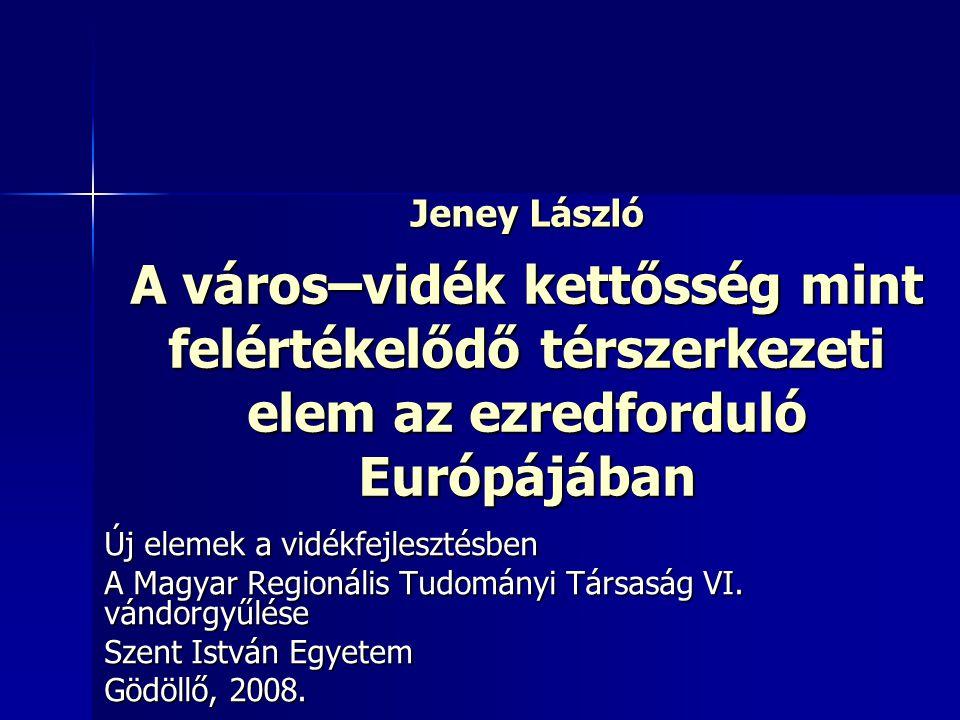 Jeney László A város–vidék kettősség mint felértékelődő térszerkezeti elem az ezredforduló Európájában.
