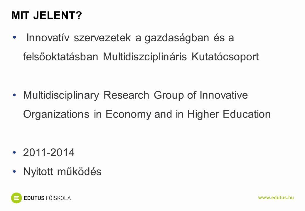 Mit jelent Innovatív szervezetek a gazdaságban és a felsőoktatásban Multidiszciplináris Kutatócsoport.
