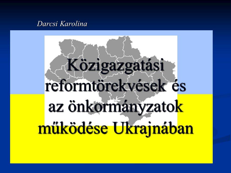 Darcsi Karolina Közigazgatási reformtörekvések és az önkormányzatok működése Ukrajnában