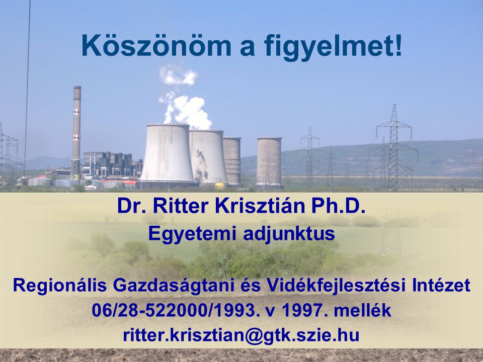 Köszönöm a figyelmet! Dr. Ritter Krisztián Ph.D. Egyetemi adjunktus