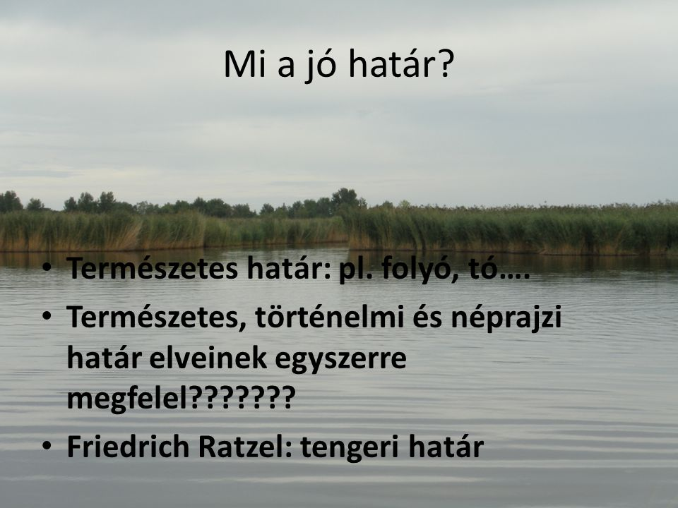 Mi a jó határ Természetes határ: pl. folyó, tó….