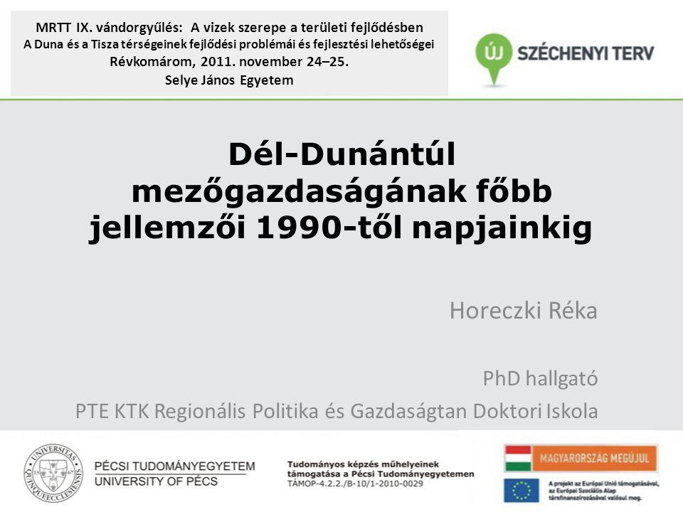 Dél-Dunántúl mezőgazdaságának főbb jellemzői 1990-től napjainkig