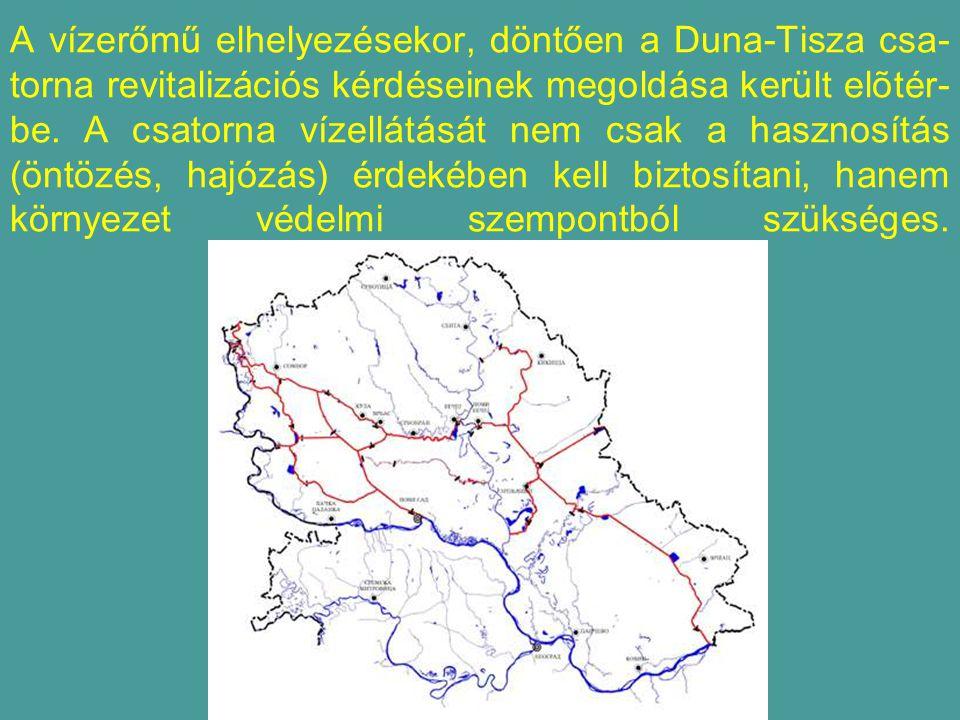 A vízerőmű elhelyezésekor, döntően a Duna-Tisza csa-torna revitalizációs kérdéseinek megoldása került elõtér-be.