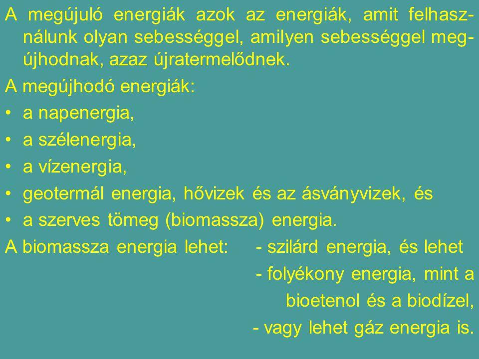 A megújuló energiák azok az energiák, amit felhasz-nálunk olyan sebességgel, amilyen sebességgel meg-újhodnak, azaz újratermelődnek.